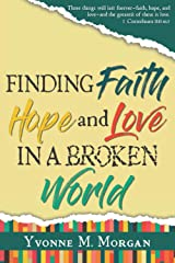 Finding Faith Hope And Love In A Broken World Paperback