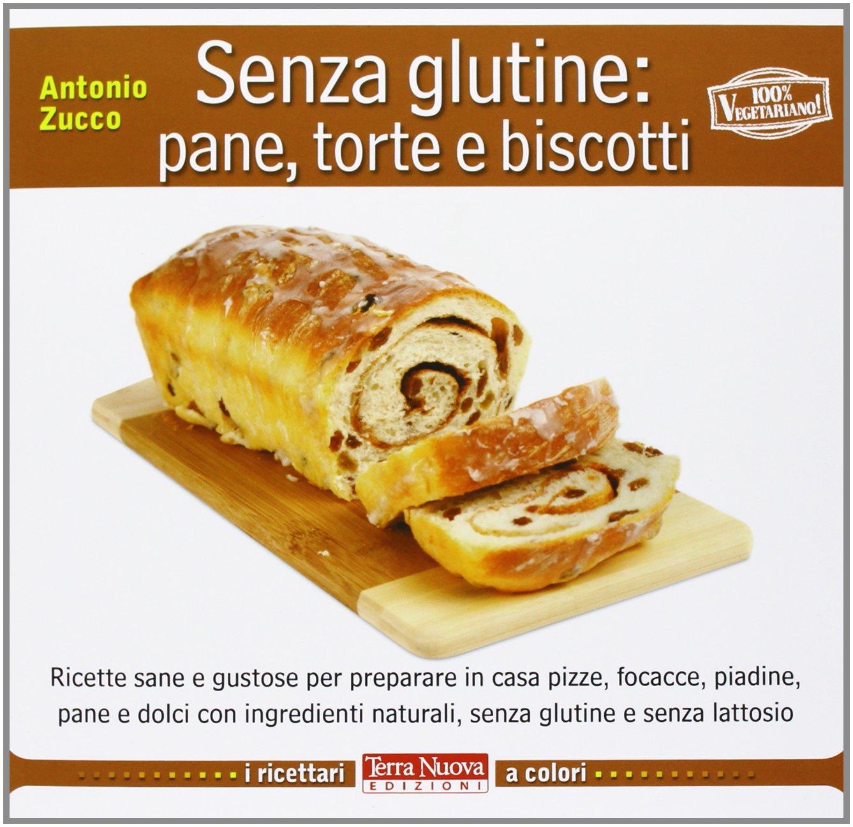Senza glutine: pane, torte e biscotti I ricettari a colori ...