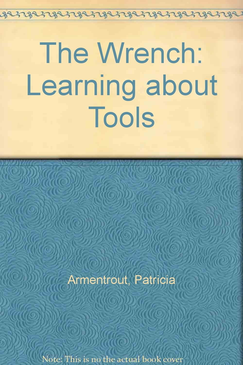 The Wrench (Learning About Tools)