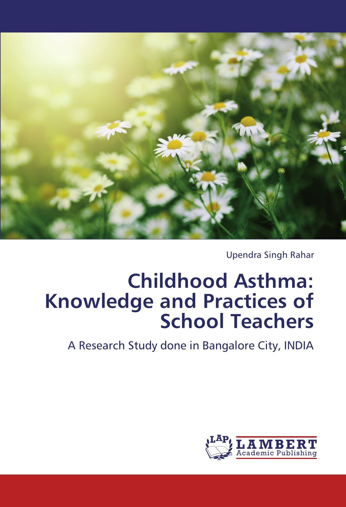 Childhood Asthma: Knowledge and Practices of School Teachers: A Research Study done in Bangalore City, INDIA ebook