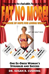 Fat No More! the Book of Hope for Losing Weight Paperback