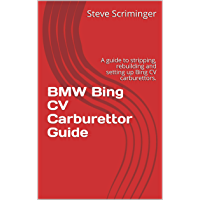 BMW Bing CV Carburettor Guide: A guide to stripping, rebuilding and setting up Bing CV carburettors. (Airhead) (English Edition)