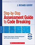 Step-by-Step Assessment Guide to Code Breaking: Pinpoint Young Students' Reading Development and Provide Just-Right Instruction (Theory and Practice)