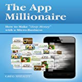 The App Millionaire: How to Make 'Sleep Money' with a Micro-Business