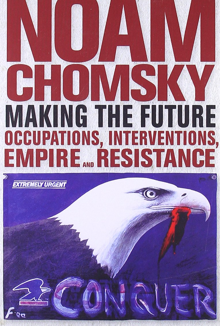 Making The Future: Occupations, Interventions, Empire And Resistance (city  Lights Open Media): Noam Chomsky: 9780872865372: Amazon: Books