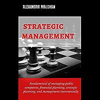 Strategic management : Fundamentals of managing public companies, financial planning, strategic planning and management…
