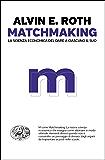 Matchmaking: La scienza economica del dare a ciascuno il suo (Einaudi. Passaggi)