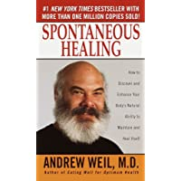 Spontaneous Healing : How to Discover and Embrace Your Body's Natural Ability to...
