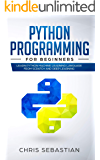 Python Programming  for  Beginners: Learn Python Machine Learning Language From Scratch and Deep Learning (Python, Machine Learning Book 1)