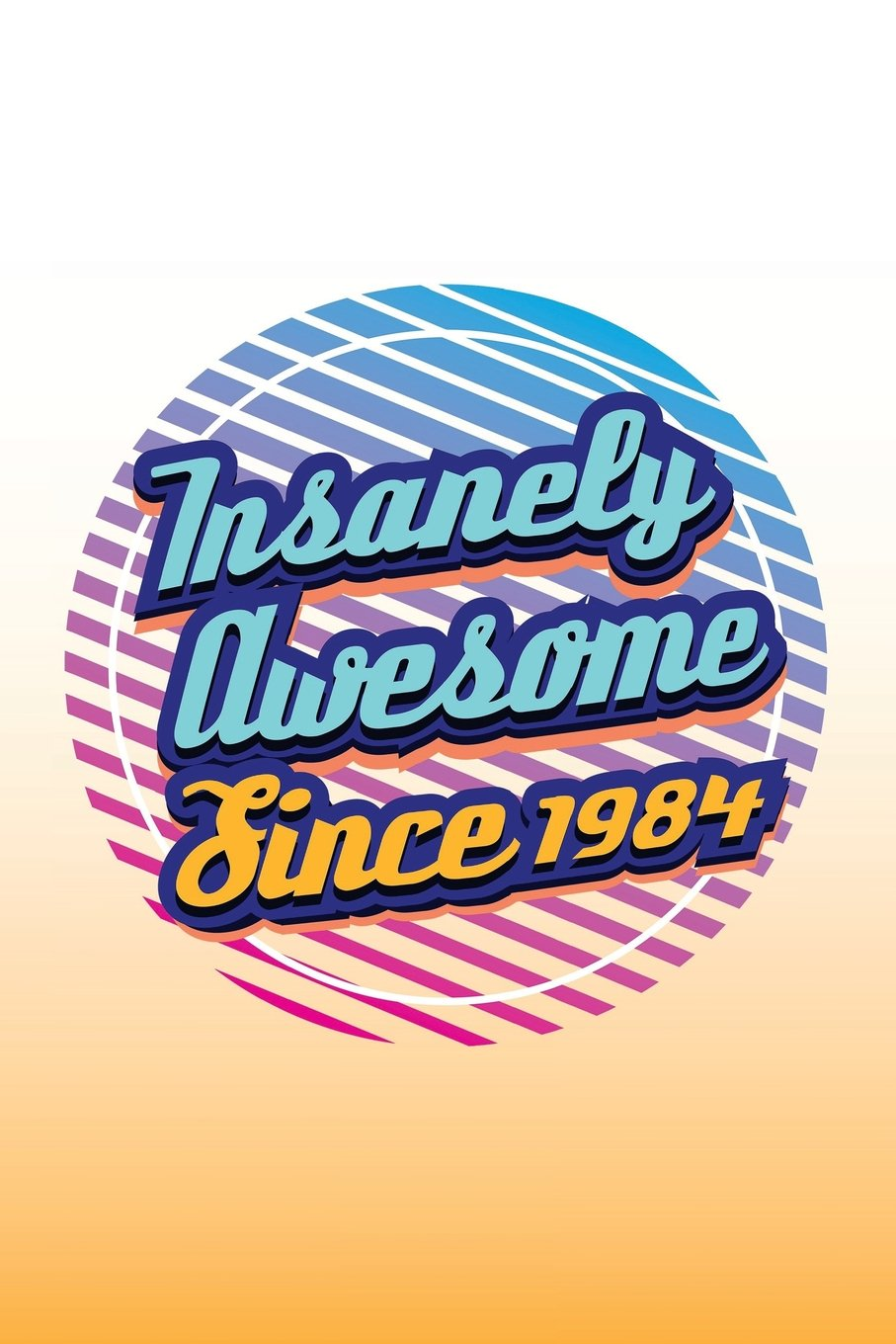 Insanely Awesome Since 1984: 1980s Gifts Birthday Journal Notebook pdf