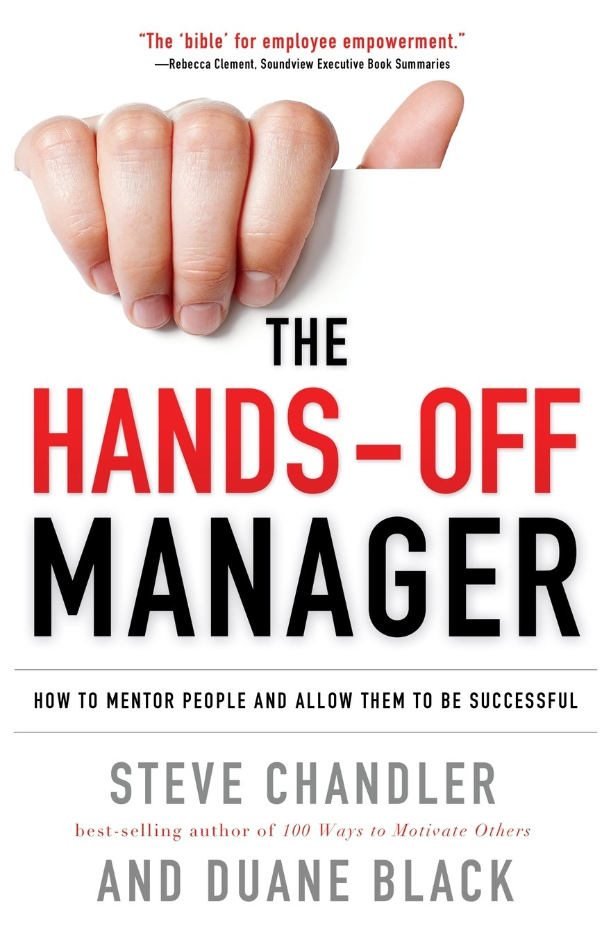 Amazon.com: The Hands-Off Manager: How to Mentor People and Allow Them to  Be Successful (9781601632234): Steve Chandler, Duane Black: Books