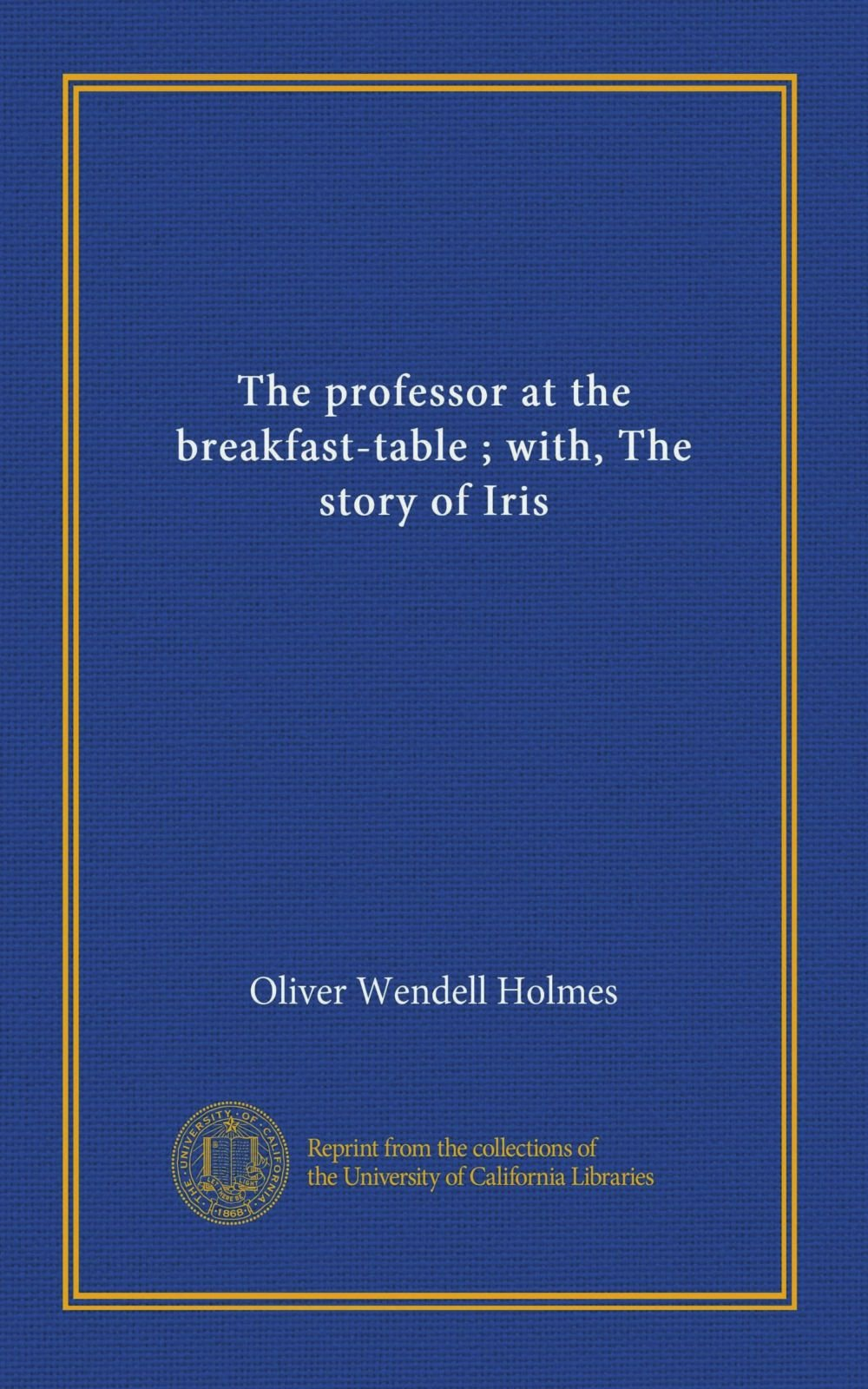 Read Online The professor at the breakfast-table ; with, The story of Iris ebook