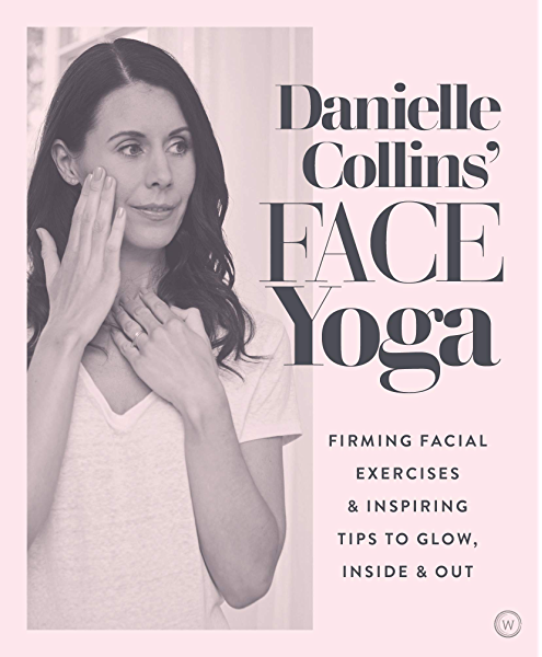 Danielle Collins Face Yoga Firming Facial Exercises Inspiring Tips To Glow Inside And Out Kindle Edition By Collins Danielle Religion Spirituality Kindle Ebooks Amazon Com