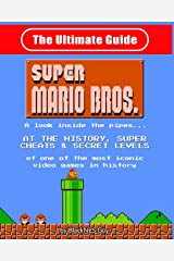 NES Classic: The Ultimate Guide to Super Mario Bros.: A Look Inside the Pipes?. at the History, Super Cheats & Secret Levels of One of the Most Iconic Videos Games in History Paperback