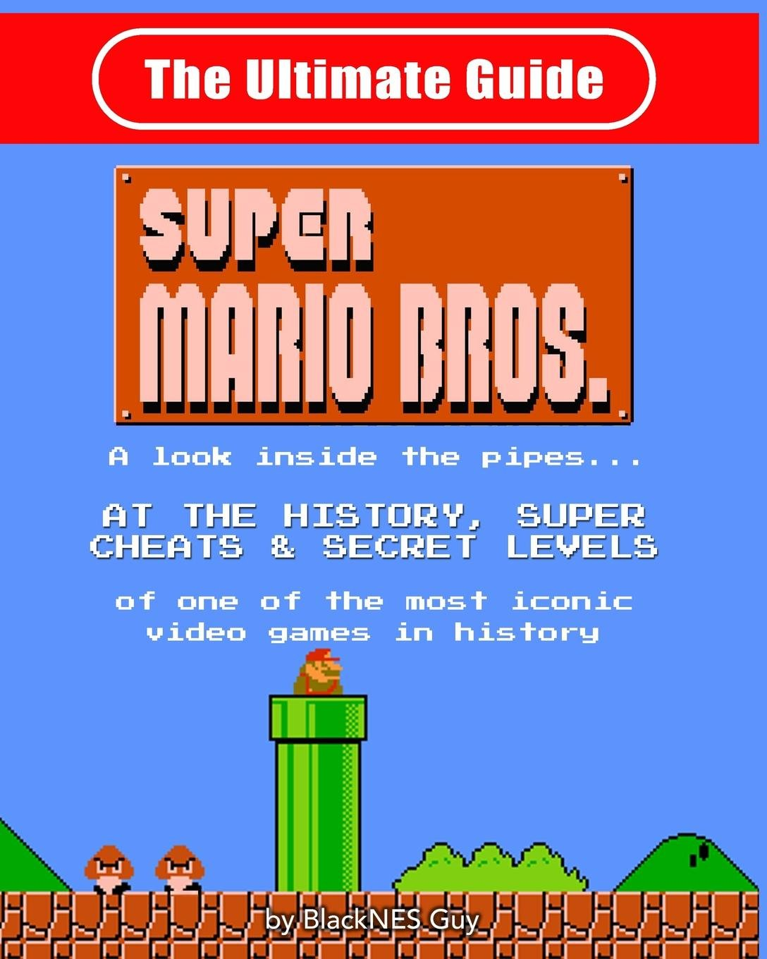 NES Classic: The Ultimate Guide to Super Mario Bros.: A Look Inside the Pipes?. at the History, Super Cheats & Secret Levels of One of the Most Iconic Videos Games in History pdf