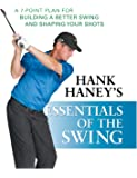Hank Haney's Essentials of the Swing: A 7-Point Plan for Building a Better Swing and Shaping Your Shots
