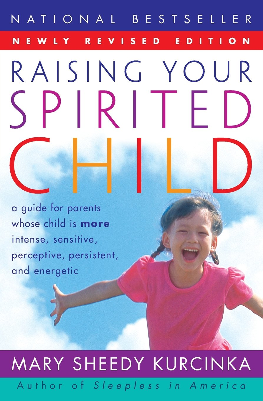 Raising Your Spirited Child: A Guide for Parents Whose Child Is More  Intense, Sensitive, Perceptive, Persistent, and Energetic: Mary Sheedy  Kurcinka: ...