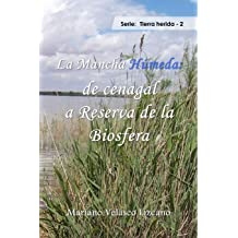 La Mancha Húmeda: de cenagal a Reserva de la Biosfera (Spanish Edition) Dec 29, 2016