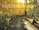 A Colorado Autumn, John Fielder, 1565790839