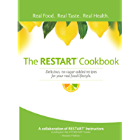 The RESTART® Cookbook: Delicious, no-sugar-added recipes for your real food lifestyle.