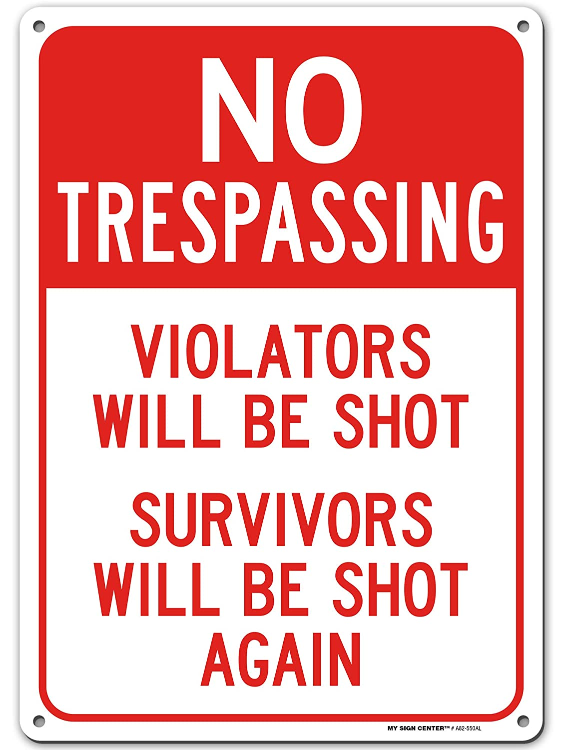 """No Trespassing Violators Will Be Shot Survivors Will Be Shot Again Funny Sign 10"""" x 14"""" Industrial Grade Aluminum, Easy Mounting, Rust-Free/Fade Resistance, Indoor/Outdoor, USA Made by MY SIGN CENTER"""