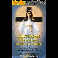 Amsterdam. Notre Dame de tous les peuples: Explication des messages et de la demande d'un 5° dogme (French Edition)