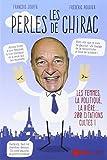 Les perles de Chirac : Les femmes, la politique, la bière. 200 citations cultes !