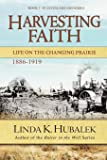 Harvesting Faith: Life on the Changing Prairie (Book 3 of the Planting Dreams book series.) (Planting Dreams Series)