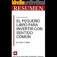 RESUMEN - EL PEQUEÑO LIBRO PARA INVERTIR CON SENTIDO COMÚN (John C. Bogle): La única manera de garantizar su parte justa de los rendimientos del mercado ... LIBROS SOBRE FINANZAS E INVERSIONES nº 9)