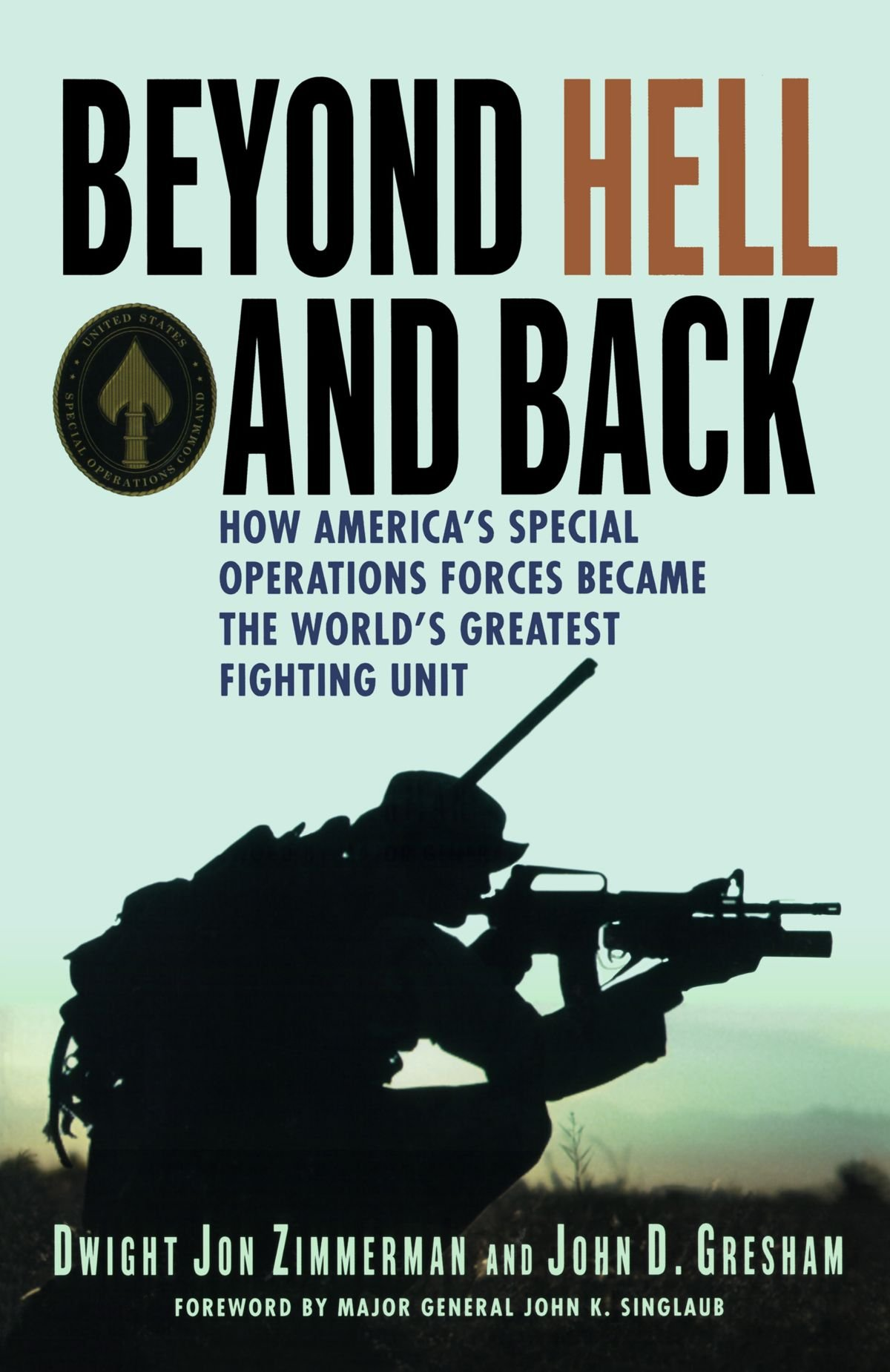 Beyond Hell and Back: How America's Special Operations Forces Became the World's Greatest Fighting Unit by St. Martin's Griffin