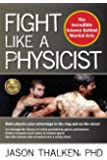 Fight Like a Physicist: The Incredible Science Behind Martial Arts