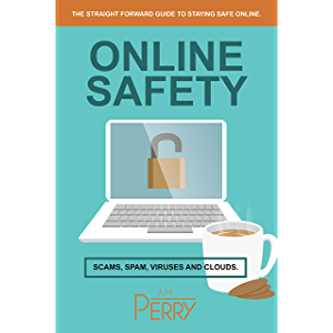 Online Safety: Scams, SPAM, Viruses and Clouds (Cyber Security Community Book 1)
