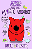 Annie and the Magic Wombat: A Fun Bedtime Chapter Book for Beginning Readers Aged 6 to 10 (Magic Annie)