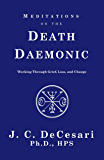 Meditations on the Death Daemonic: Working Through Grief, Loss, and Change