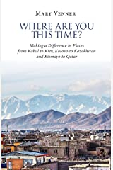 Where Are You This Time?: Making a Difference in Places from Kabul to Kiev, Kosovo to Kazakhstan and Kismayo to Qatar Paperback