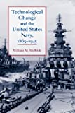 Technological Change and the United States Navy, 1865–1945 (Johns Hopkins Studies in the History of Technology)