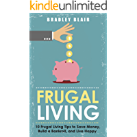 Frugal Living: 10 Frugal Living Tips To Save Money, Build A Bankroll, And Live Happy (Money Management - Simplicity - Minimalism - Saving - Investing - Frugal Tips)