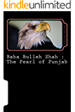 Baba Bulleh Shah : The Pearl of Punjab (Muslim Thought Book 1)