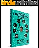 Hackeando Tudo: 90 Hábitos Para Mudar o Rumo de Uma Geração [Ebook] (Portuguese Edition)