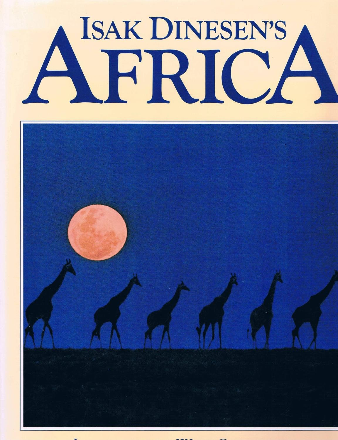 Isak Dinesen's Africa : Images of the Wild Continent from the Writer's Life and Words