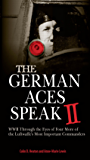 The German Aces Speak II: World War II Through the Eyes of Four More of the Luftwaffe's Most Important Commanders
