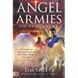 Angel Armies on Assignment: The Divisions and Assignments of Angels and How to Partner with Them in Your Prayers