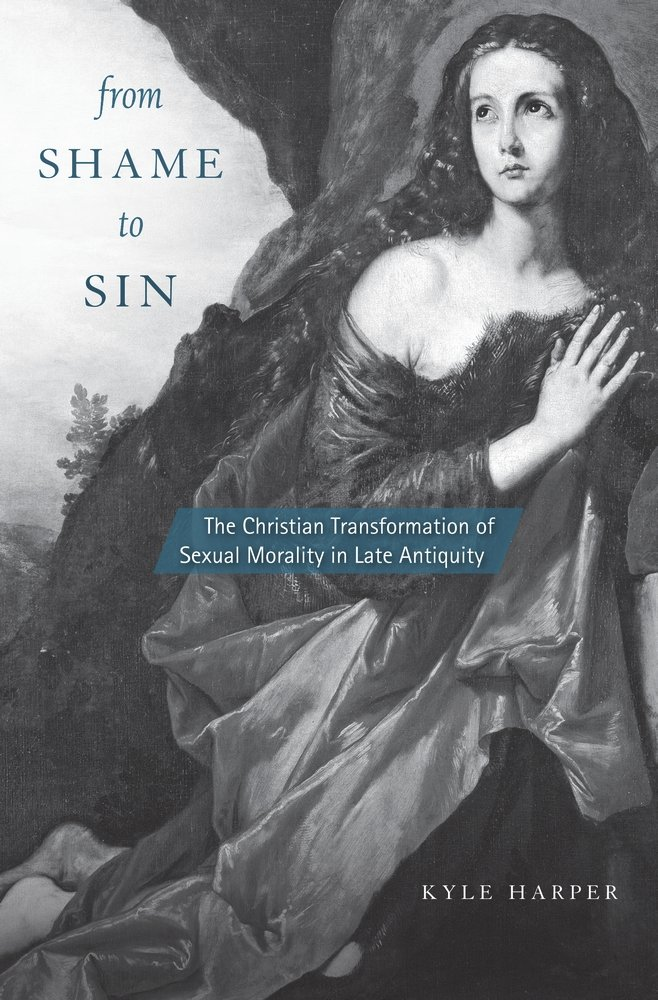 From Shame To Sin  The Christian Transformation Of Sexual Morality In Late Antiquity  Revealing Antiquity Band 20