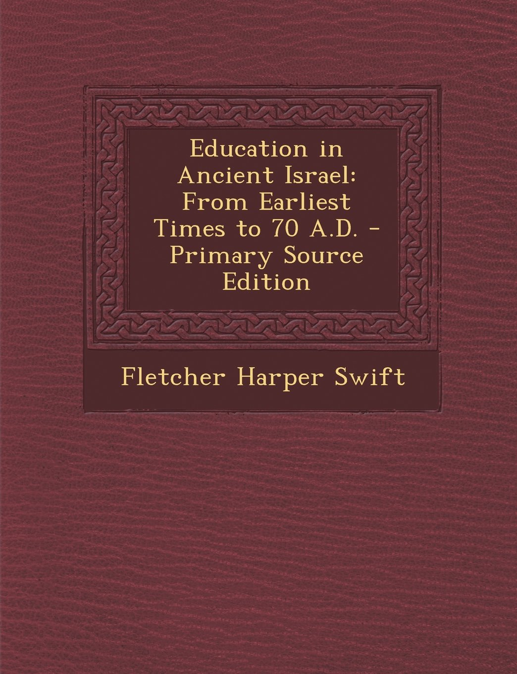 Education in Ancient Israel: From Earliest Times to 70 A.D. - Primary Source Edition PDF