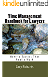 Time Management Handbook for Lawyers: How-to Tactics that Really Work