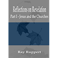 Reflections on Revelation: Part I - Jesus and the Churches (English Edition)
