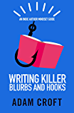 Writing Killer Blurbs and Hooks (Indie Author Mindset Guides Book 1)