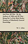 And Now All This - By the Authors of 1066 and All That - Being Vol. I of the Hole Pocket Treasury of Absolutely General...