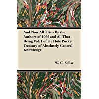 And Now All This - By the Authors of 1066 and All That - Being Vol. I of the Hole Pocket Treasury of Absolutely General Knowledge