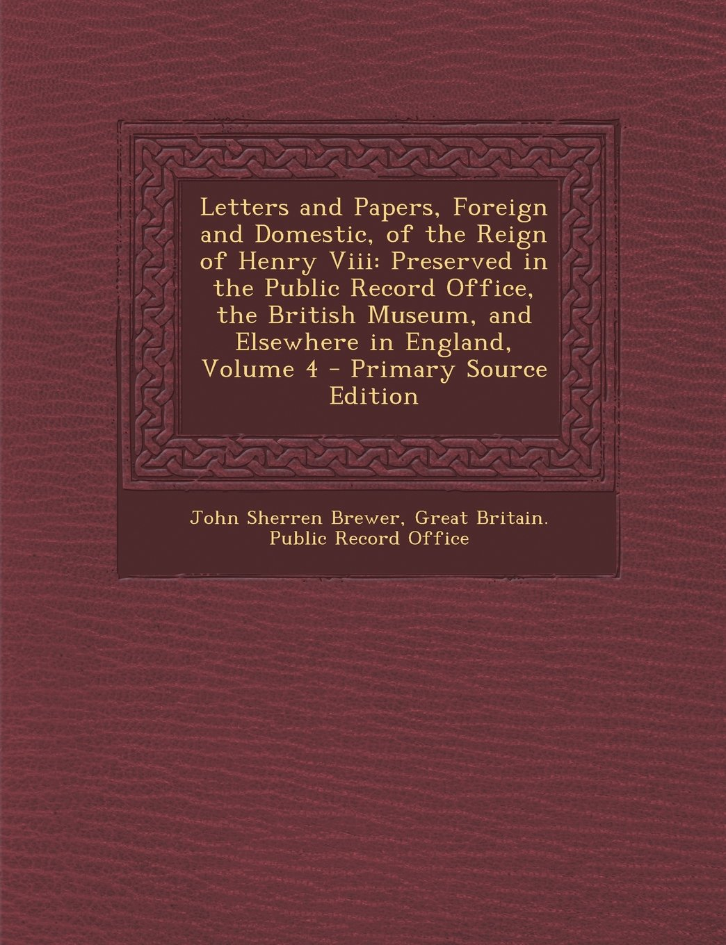 Download Letters and Papers, Foreign and Domestic, of the Reign of Henry VIII: Preserved in the Public Record Office, the British Museum, and Elsewhere in Engl pdf epub